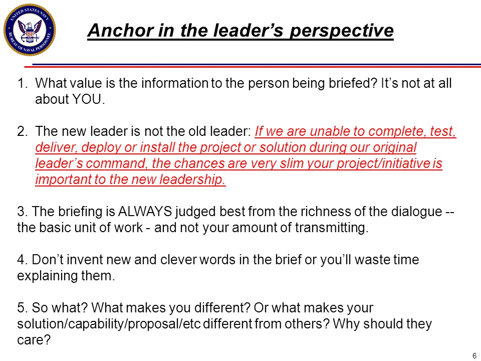 6 1.What value is the information to the person being briefed? It's not at all about YOU. 2.The new leader is not the old leader: If we are unable to