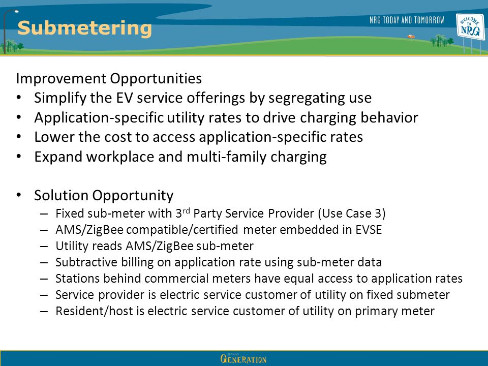 Submetering Improvement Opportunities Simplify the EV service offerings by segregating use Application-specific utility rates to drive charging behavi