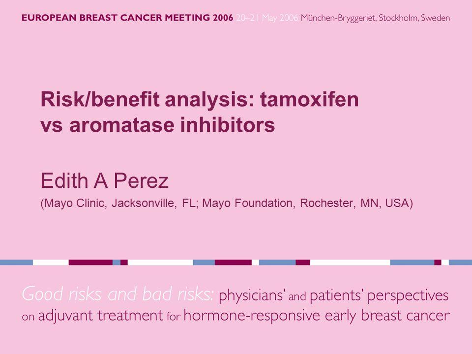 Risk/benefit analysis: tamoxifen vs aromatase inhibitors Edith A Perez (Mayo Clinic, Jacksonville, FL; Mayo Foundation, Rochester, MN, USA)