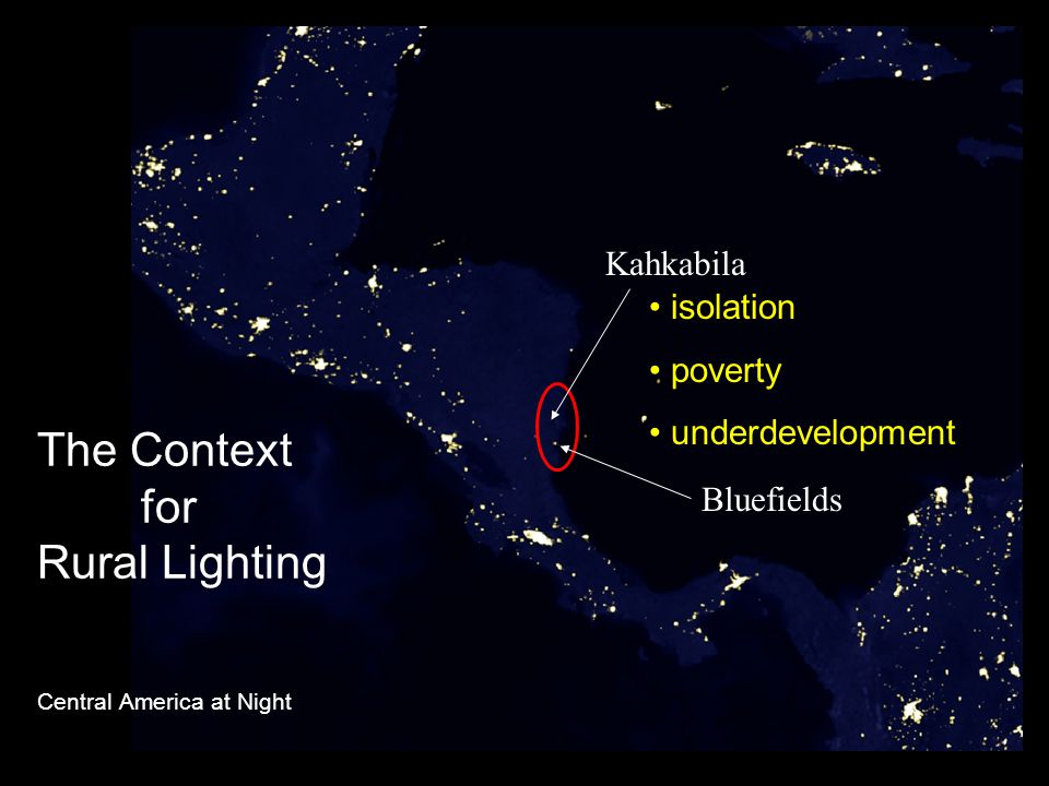 6 The Context for Rural Lighting Central America at Night Bluefields Kahkabila isolation poverty underdevelopment