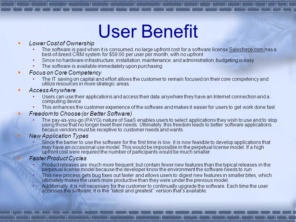 Vendor Benefits  Increased Total Available Market – Lower upfront costs and reduced infrastructure capital translate into a much larger available market for the software vendor, because users that previously could not afford the software license or lacked the skill to support the necessary infrastructure are potential customers.