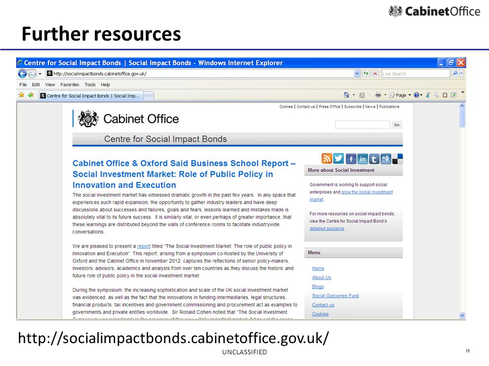 16 Further resources http://socialimpactbonds.cabinetoffice.gov.uk/ UNCLASSIFIED