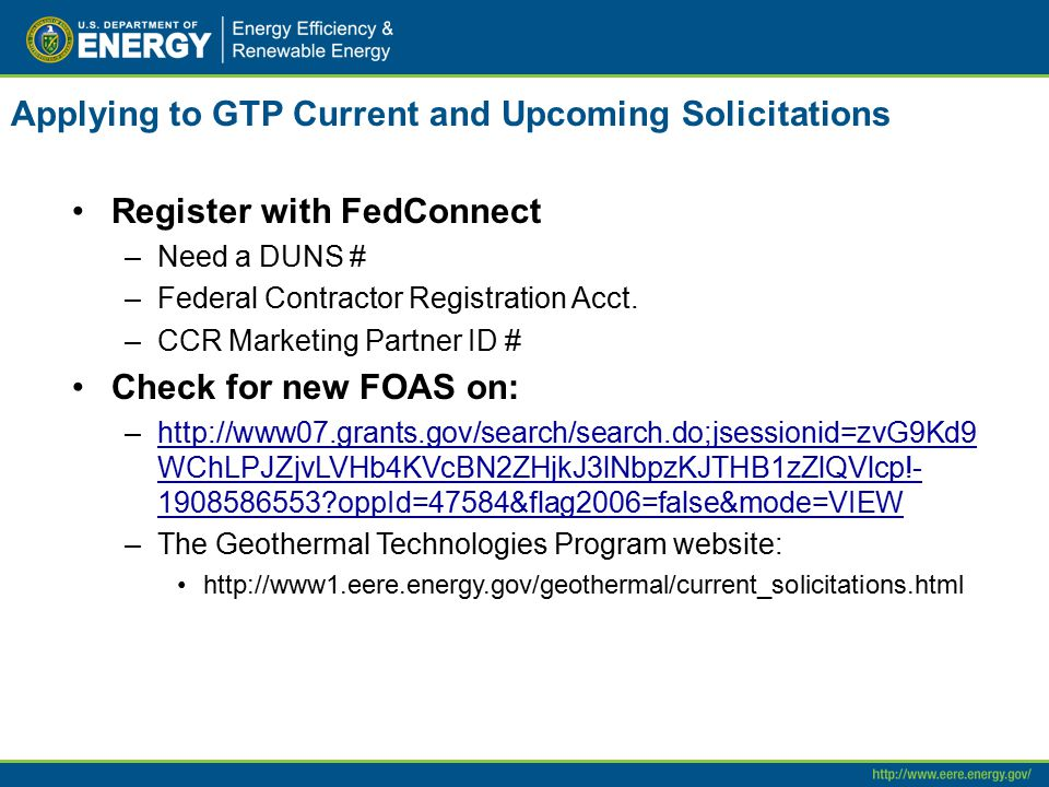 Applying to GTP Current and Upcoming Solicitations Register with FedConnect –Need a DUNS # –Federal Contractor Registration Acct. –CCR Marketing Partn