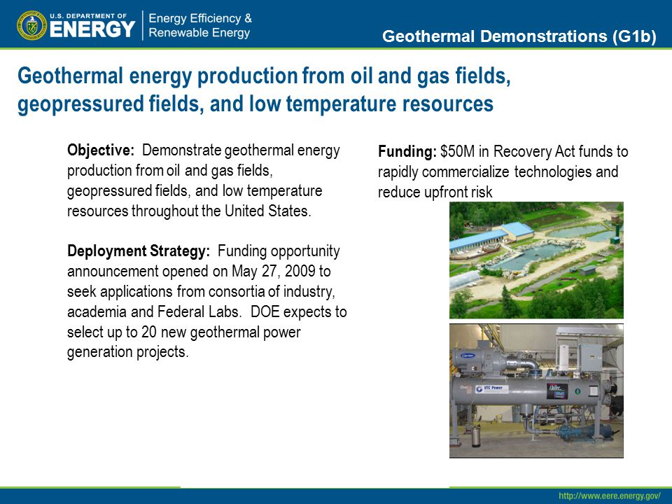 Geothermal energy production from oil and gas fields, geopressured fields, and low temperature resources Geothermal Demonstrations (G1b) Objective: De