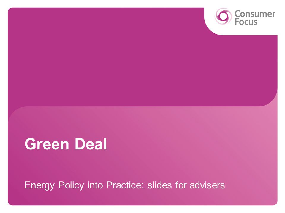 Green Deal Energy Policy into Practice: slides for advisers