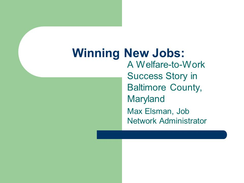 Winning New Jobs: A Welfare-to-Work Success Story in Baltimore County, Maryland Max Elsman, Job Network Administrator
