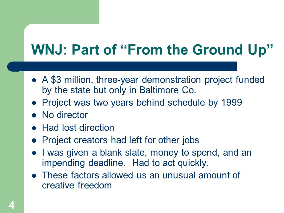 4 WNJ: Part of From the Ground Up A $3 million, three-year demonstration project funded by the state but only in Baltimore Co.
