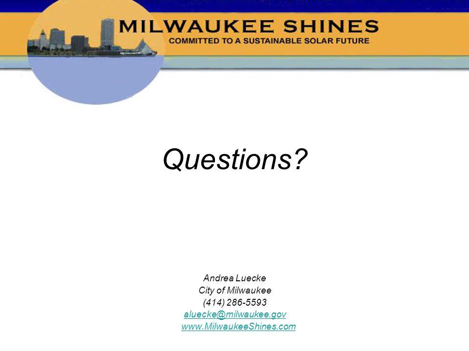 Questions? Andrea Luecke City of Milwaukee (414) 286-5593 aluecke@milwaukee.gov www.MilwaukeeShines.com