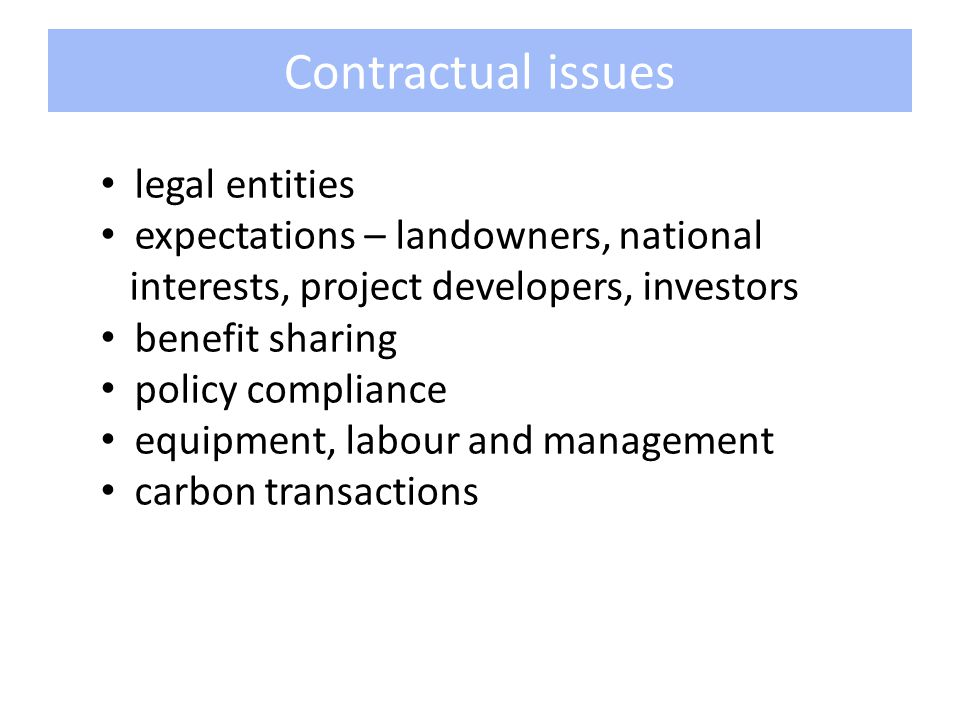 Contractual issues legal entities expectations – landowners, national interests, project developers, investors benefit sharing policy compliance equipment, labour and management carbon transactions