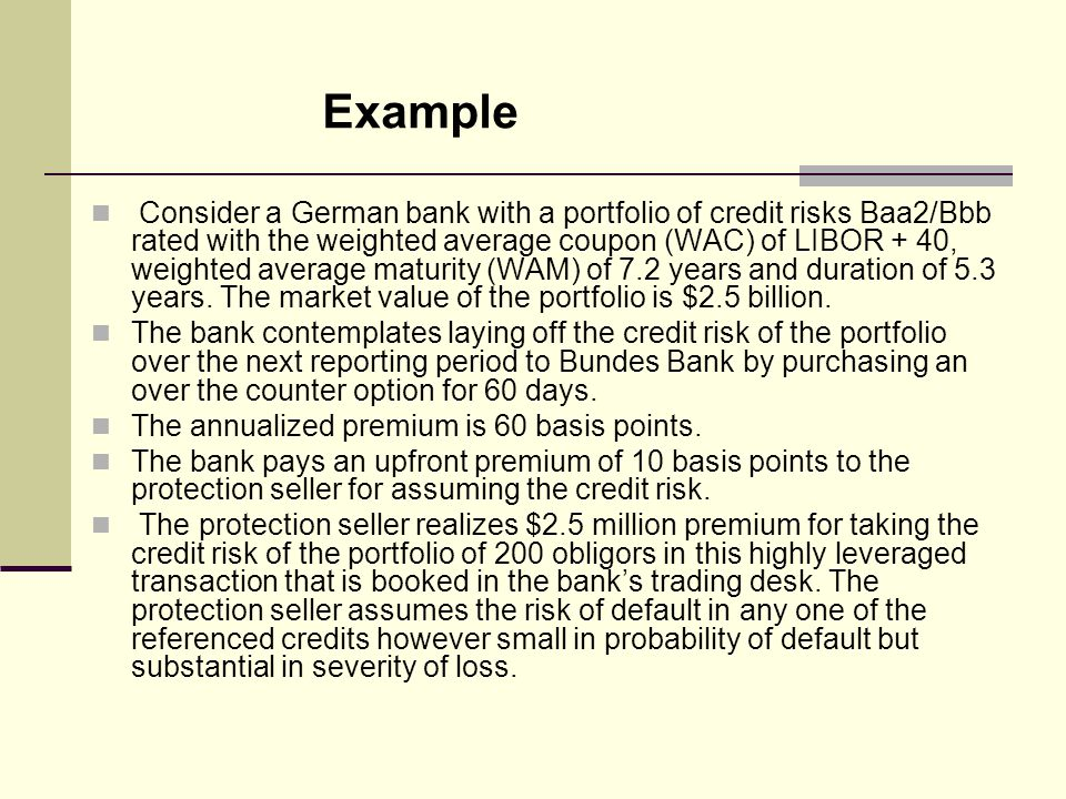 Consider a German bank with a portfolio of credit risks Baa2/Bbb rated with the weighted average coupon (WAC) of LIBOR + 40, weighted average maturity (WAM) of 7.2 years and duration of 5.3 years.