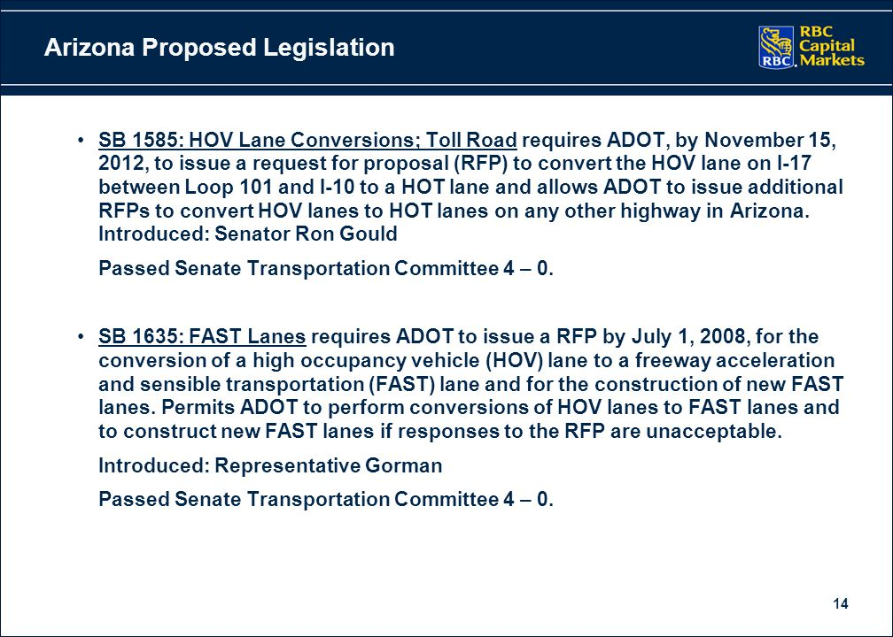 14 Arizona Proposed Legislation SB 1585: HOV Lane Conversions; Toll Road requires ADOT, by November 15, 2012, to issue a request for proposal (RFP) to