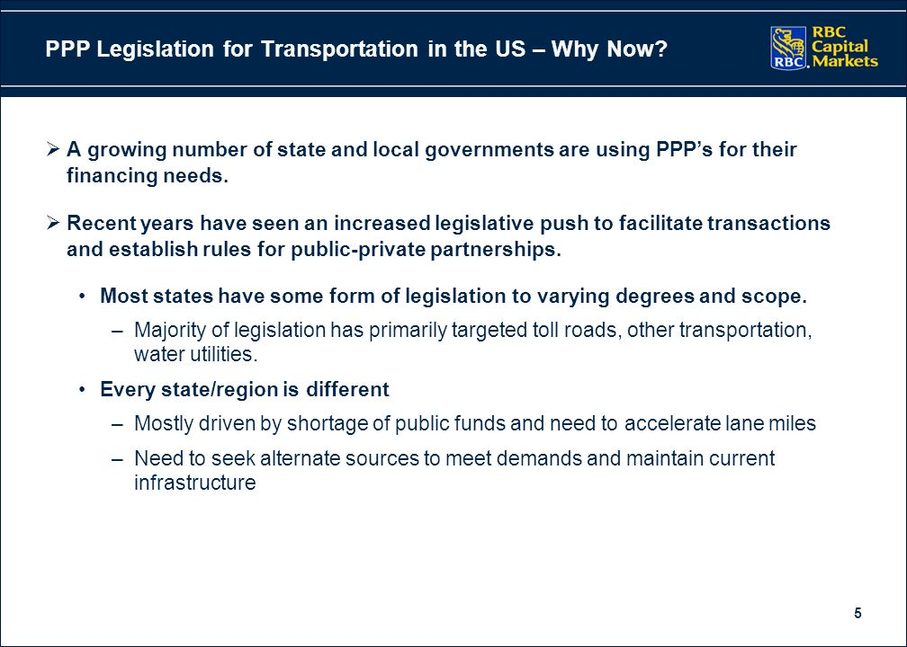 5 PPP Legislation for Transportation in the US – Why Now?  A growing number of state and local governments are using PPP's for their financing needs.