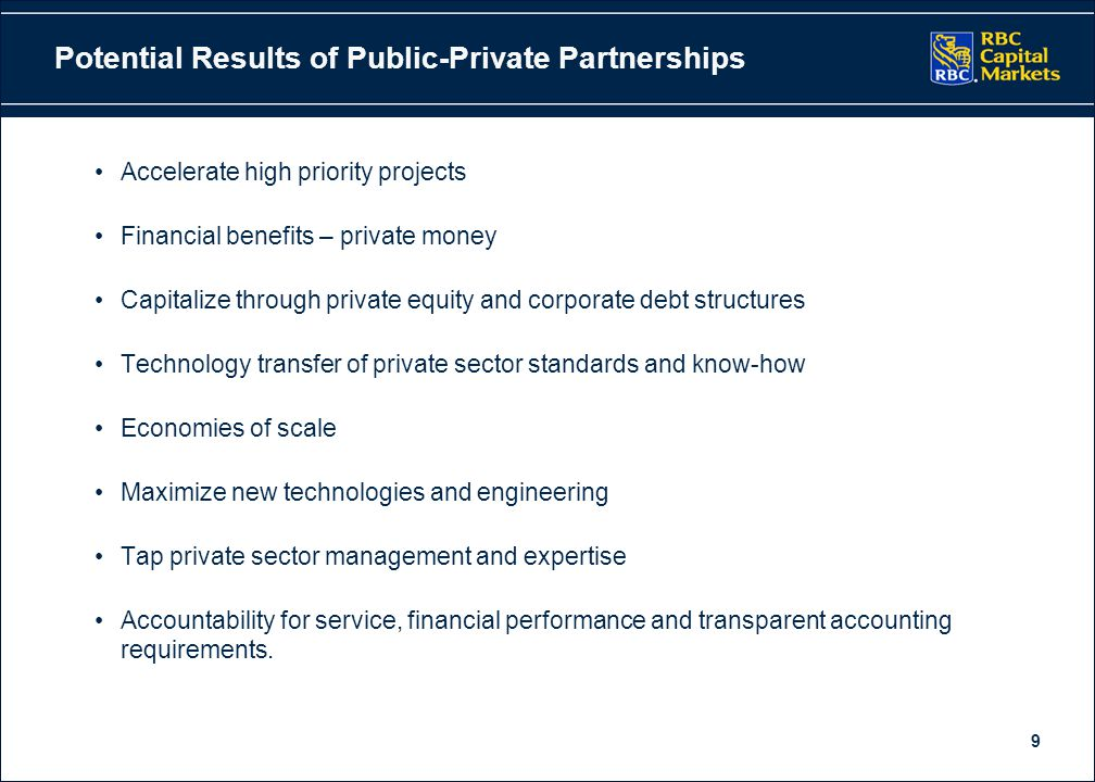 9 Potential Results of Public-Private Partnerships Accelerate high priority projects Financial benefits – private money Capitalize through private equ