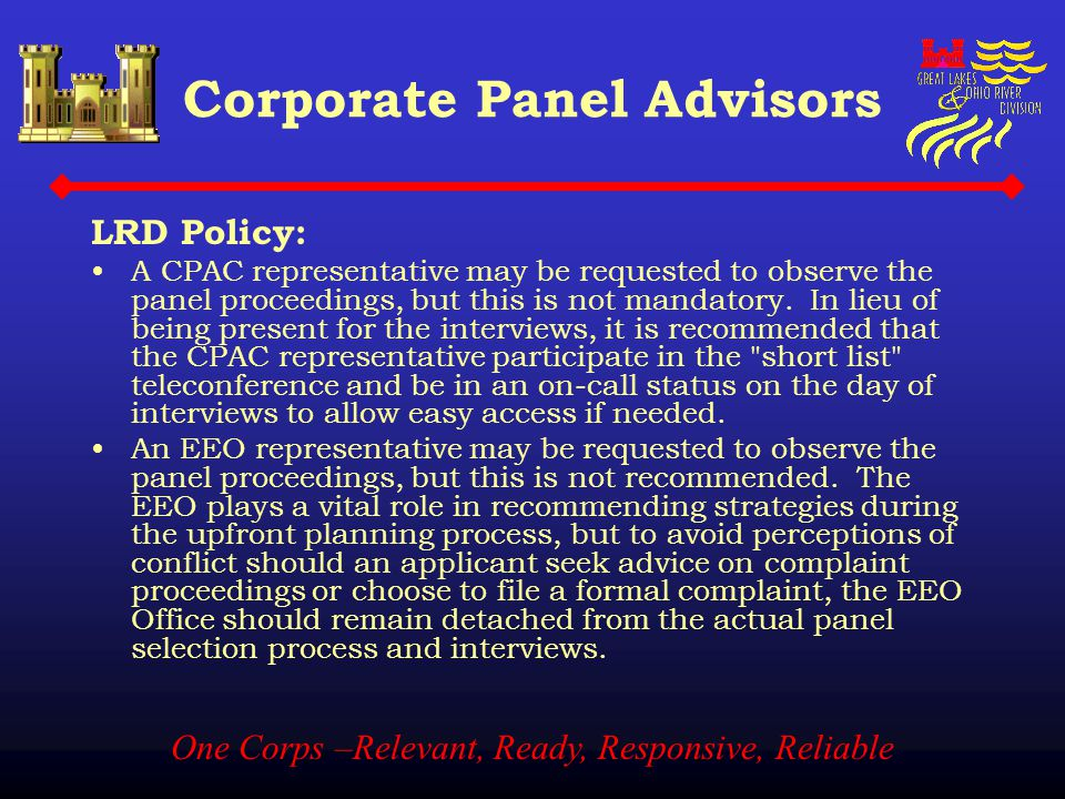 One Corps –Relevant, Ready, Responsive, Reliable Corporate Panel Advisors LRD Policy: A CPAC representative may be requested to observe the panel proc