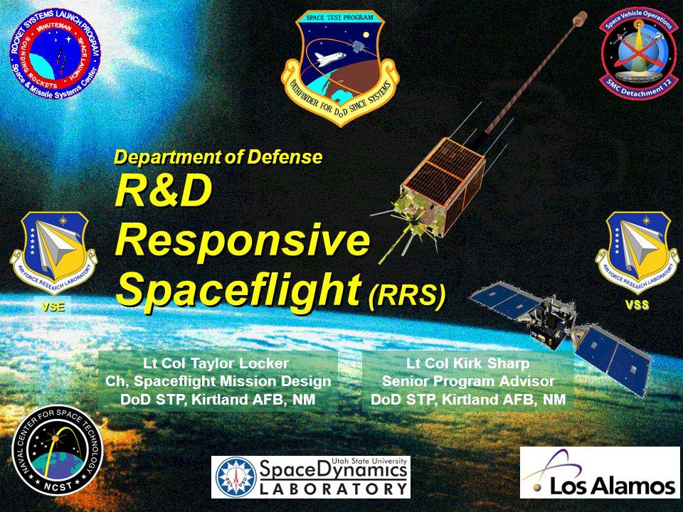 Slide 1 Lt Col Taylor Locker Ch, Spaceflight Mission Design DoD STP, Kirtland AFB, NM Department of Defense R&D Responsive Spaceflight (RRS) Lt Col Kirk Sharp Senior Program Advisor DoD STP, Kirtland AFB, NM VSE VSS