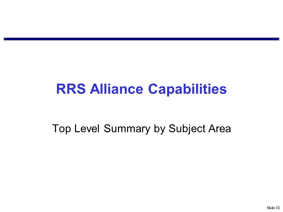 Slide 32 RRS Alliance Capabilities Top Level Summary by Subject Area