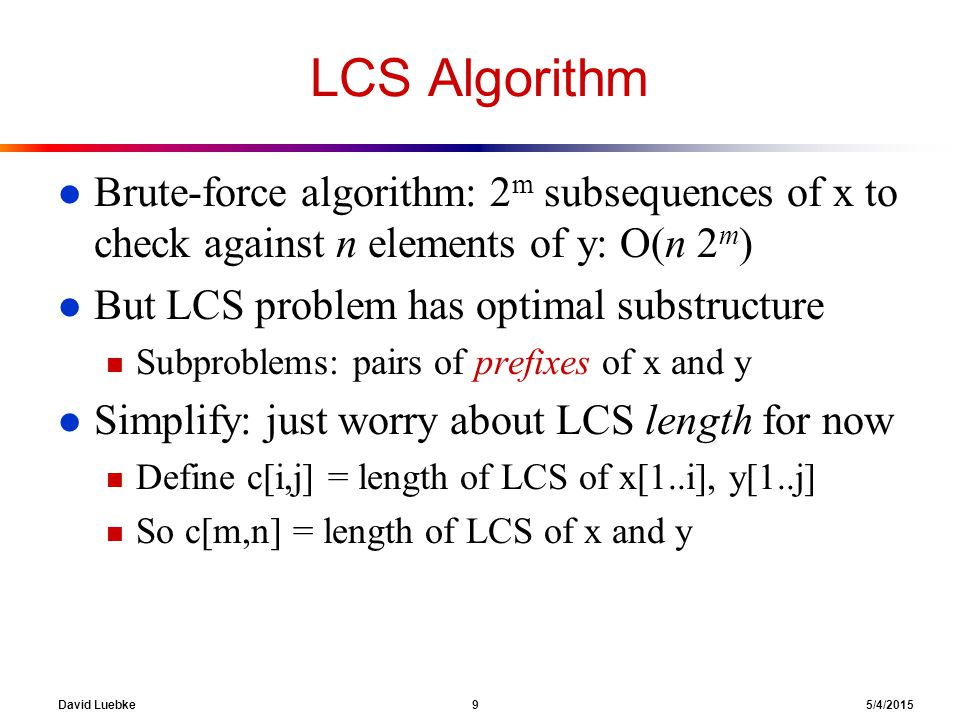 David Luebke 20 5/4/2015 Activity Selection: Repeated Subproblems l Consider a recursive algorithm that tries all possible compatible subsets to find a maximal set, and notice repeated subproblems: S 1  A.