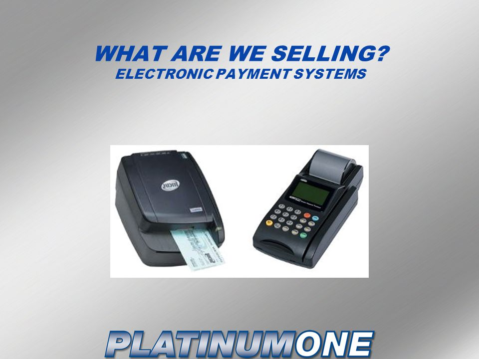 WHAT ARE WE SELLING? ELECTRONIC PAYMENT SYSTEMS