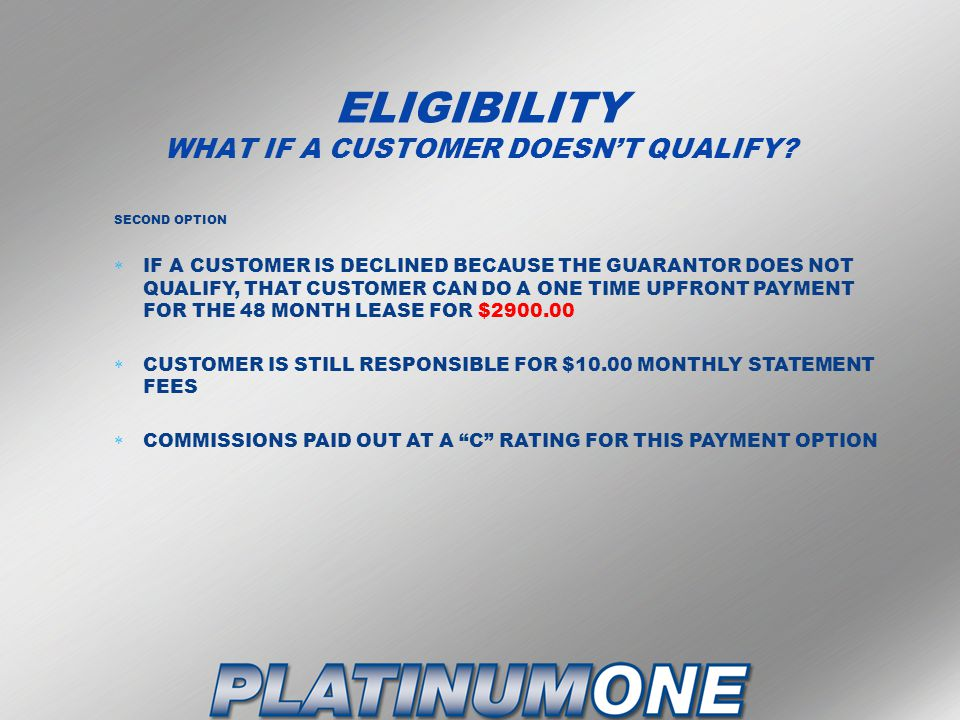 ELIGIBILITY WHAT IF A CUSTOMER DOESN'T QUALIFY.