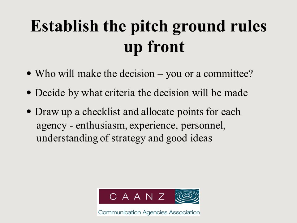 Establish the pitch ground rules up front Who will make the decision – you or a committee.
