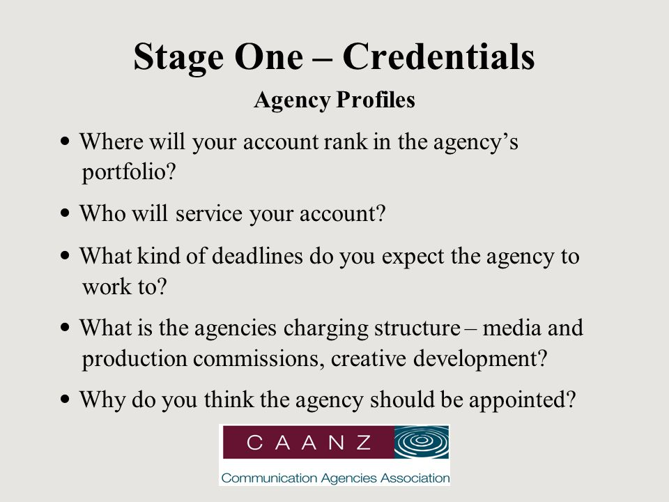 Stage One – Credentials Agency Profiles Where will your account rank in the agency's portfolio.