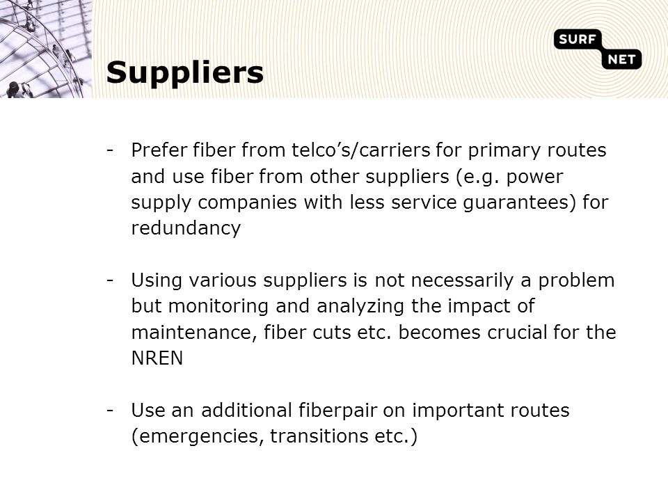 Suppliers -Prefer fiber from telco's/carriers for primary routes and use fiber from other suppliers (e.g.