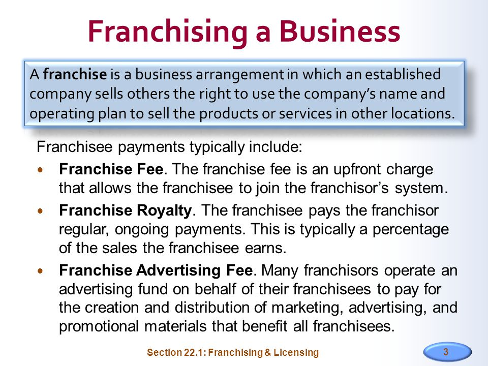 Franchising a Business Franchisee payments typically include: Franchise Fee.
