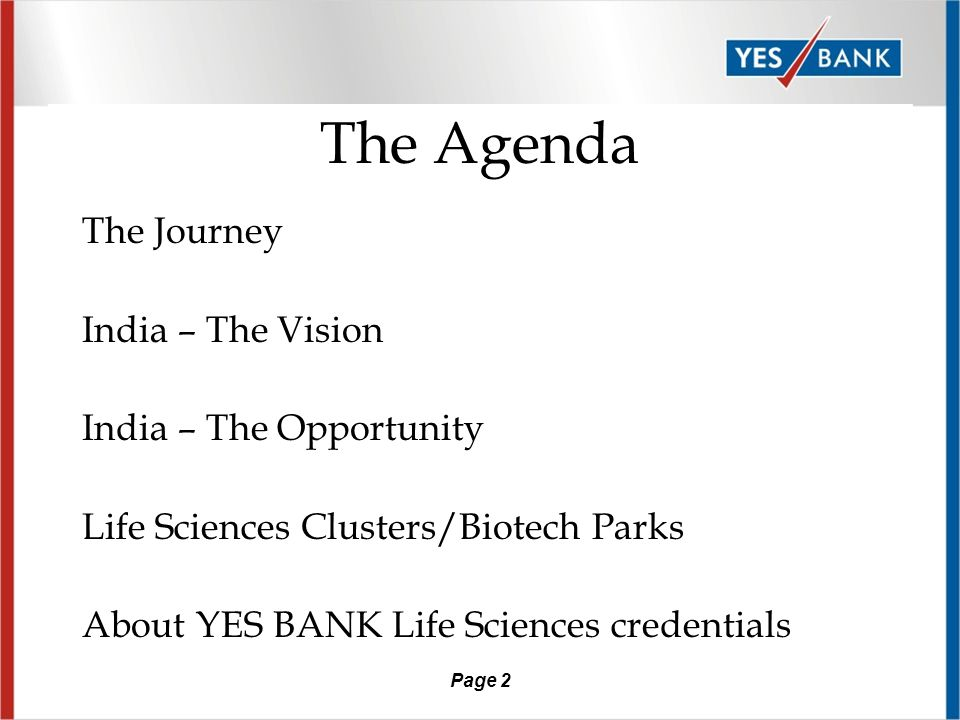 Page 2 The Agenda The Journey India – The Vision India – The Opportunity Life Sciences Clusters/Biotech Parks About YES BANK Life Sciences credentials
