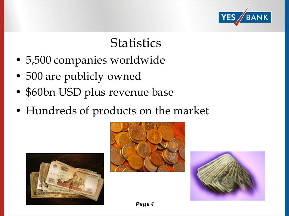 Page 4 Statistics 5,500 companies worldwide 500 are publicly owned $60bn USD plus revenue base Hundreds of products on the market