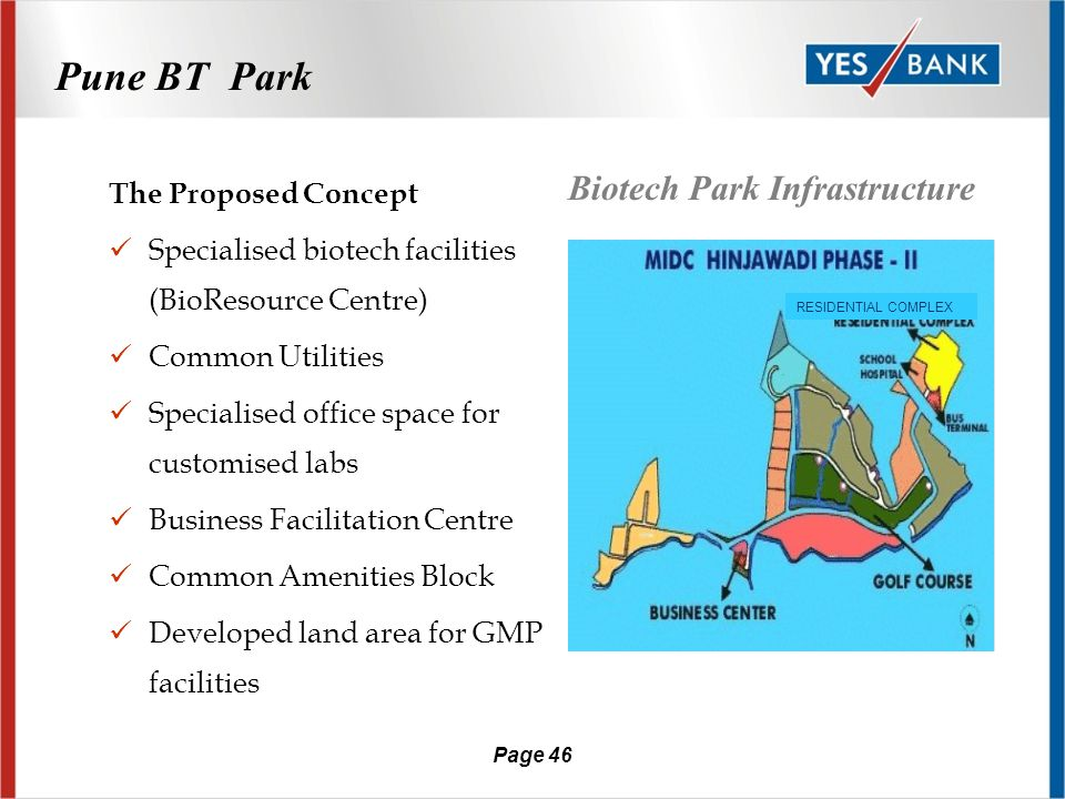 Page 45 Case Study - Pune BT Park Background oMIDC wanted to set-up the first ever Biotech park at Pune oAn offshoot from new expressway between Mumbai and Pune.