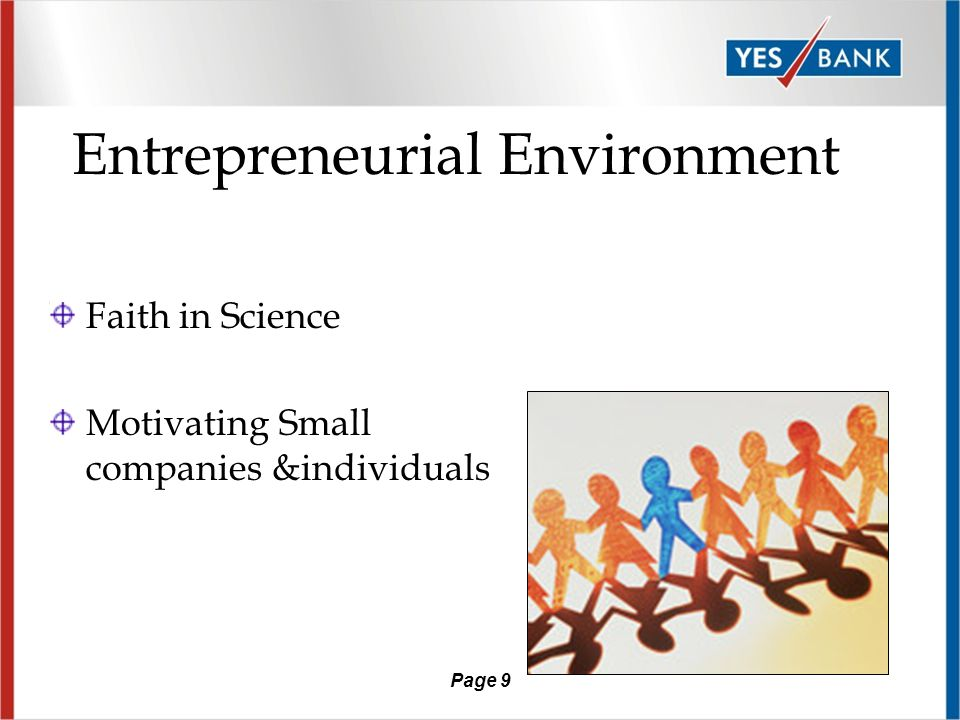 Page 9 Entrepreneurial Environment Faith in Science Motivating Small companies &individuals