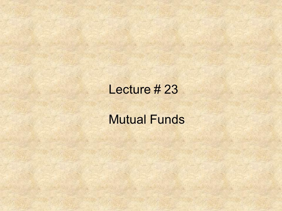 Lecture # 23 Mutual Funds