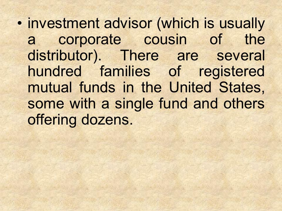 investment advisor (which is usually a corporate cousin of the distributor).