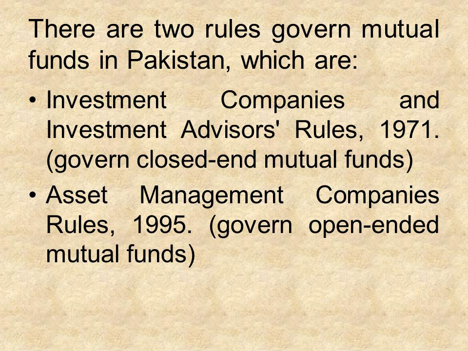 There are two rules govern mutual funds in Pakistan, which are: Investment Companies and Investment Advisors Rules, 1971.