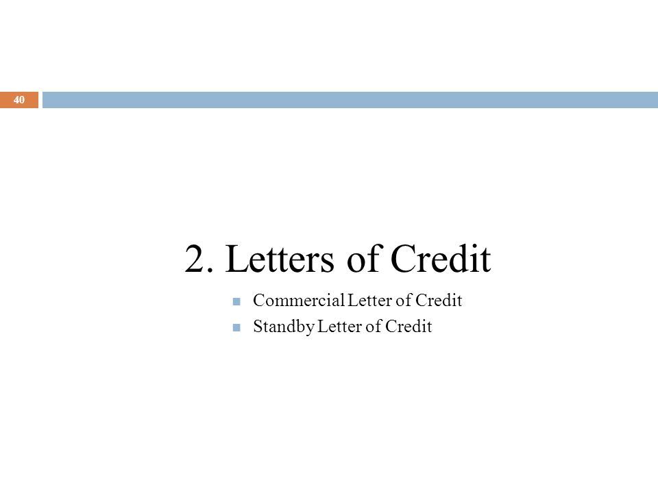 40 2. Letters of Credit Commercial Letter of Credit Standby Letter of Credit