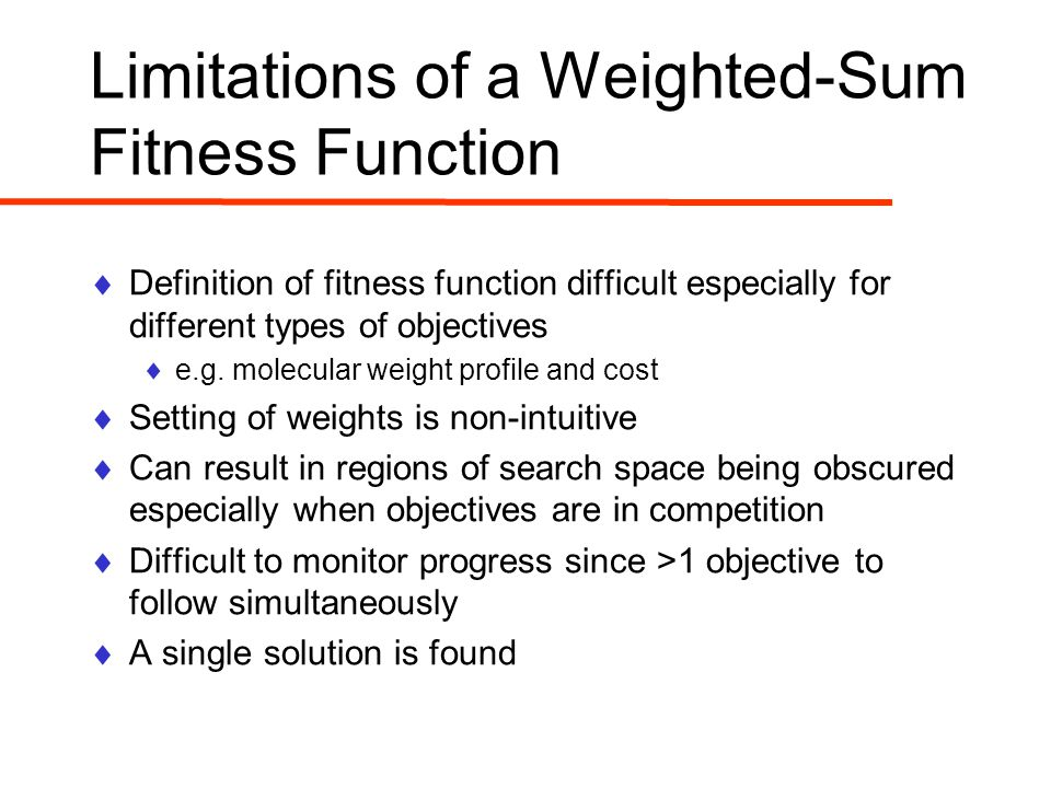 Limitations of a Weighted-Sum Fitness Function  Definition of fitness function difficult especially for different types of objectives  e.g.