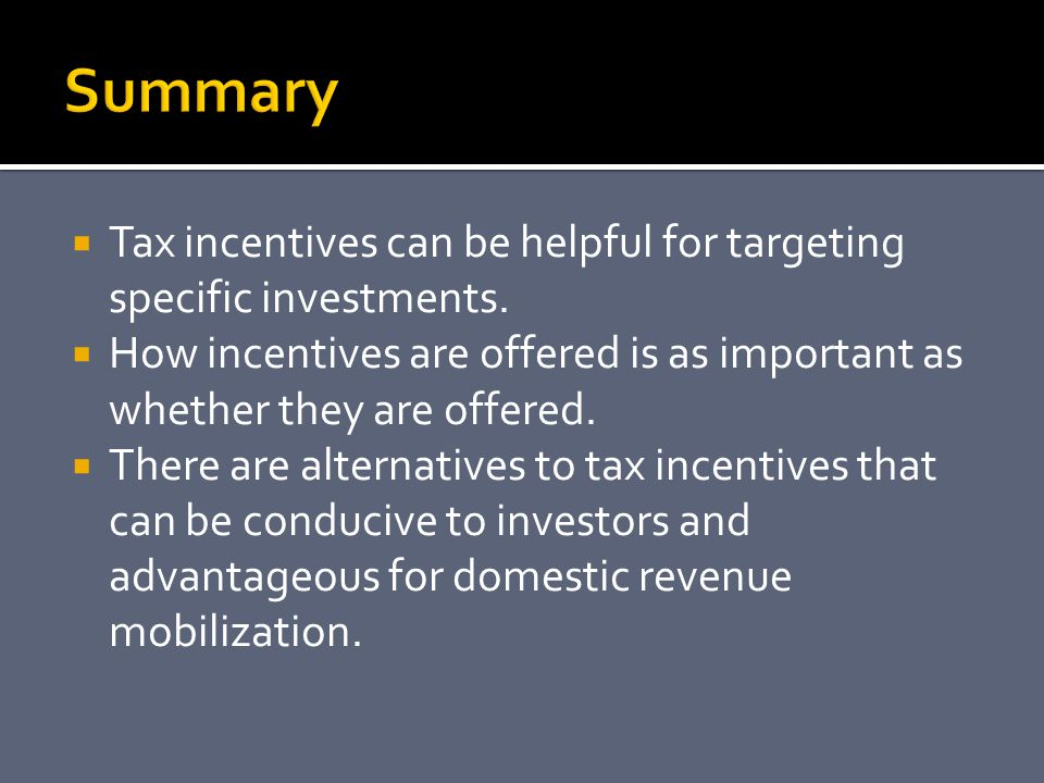  Tax incentives can be helpful for targeting specific investments.