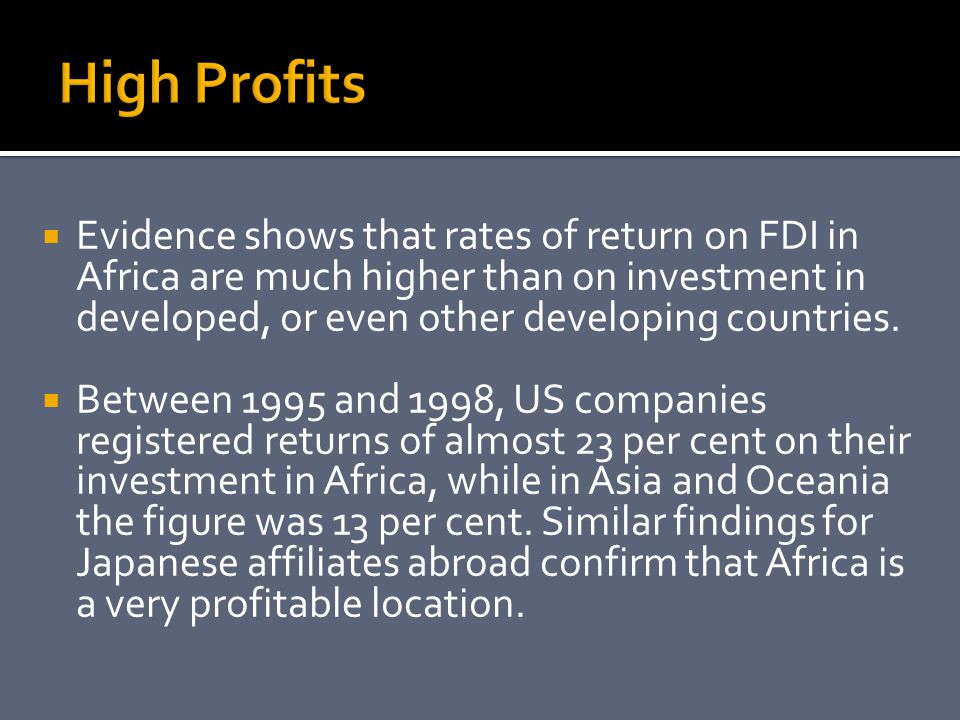  Evidence shows that rates of return on FDI in Africa are much higher than on investment in developed, or even other developing countries.