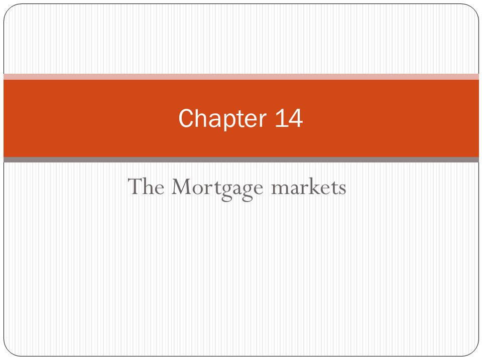 The Mortgage markets Chapter 14