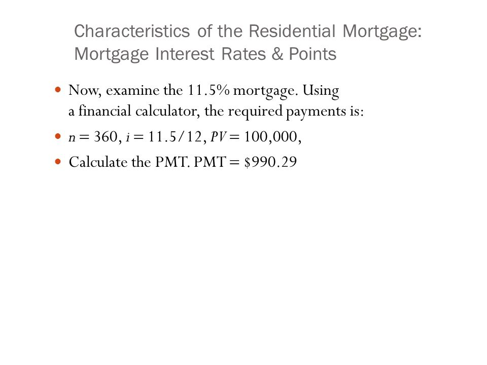 Characteristics of the Residential Mortgage: Mortgage Interest Rates & Points Now, examine the 11.5% mortgage.