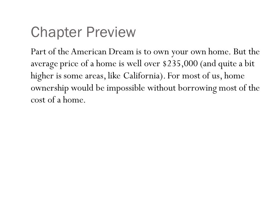 Chapter Preview Part of the American Dream is to own your own home.