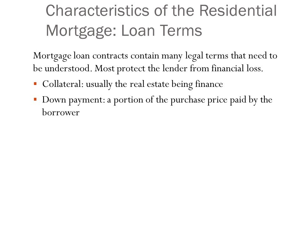 Characteristics of the Residential Mortgage: Loan Terms Mortgage loan contracts contain many legal terms that need to be understood.
