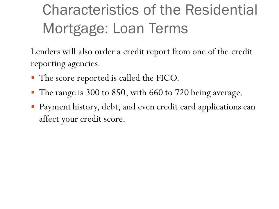 Characteristics of the Residential Mortgage: Loan Terms Lenders will also order a credit report from one of the credit reporting agencies.
