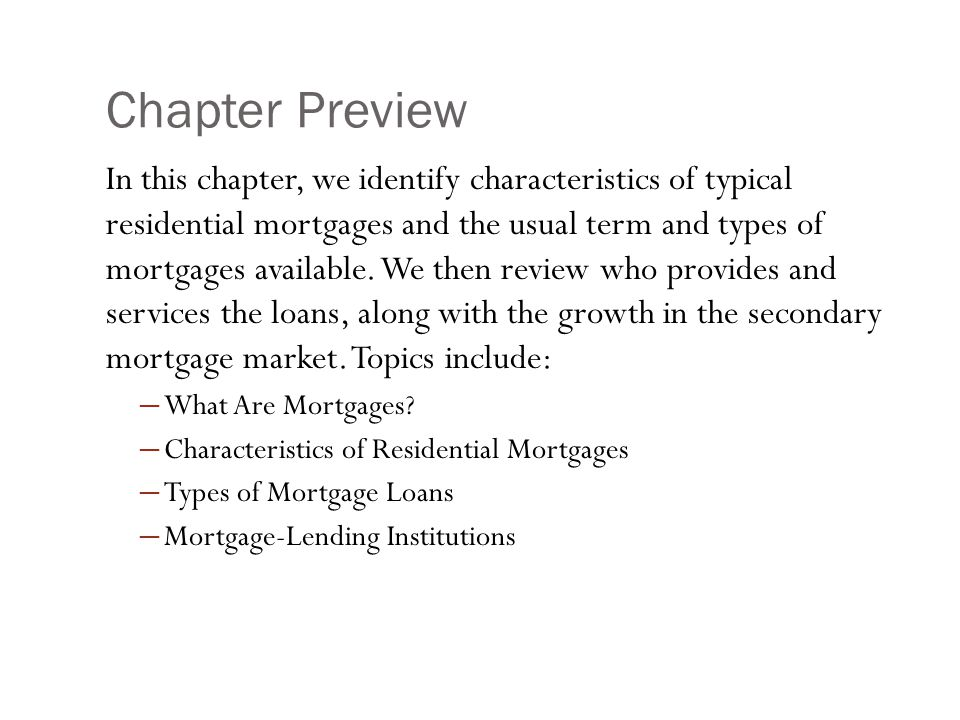 Chapter Preview In this chapter, we identify characteristics of typical residential mortgages and the usual term and types of mortgages available.