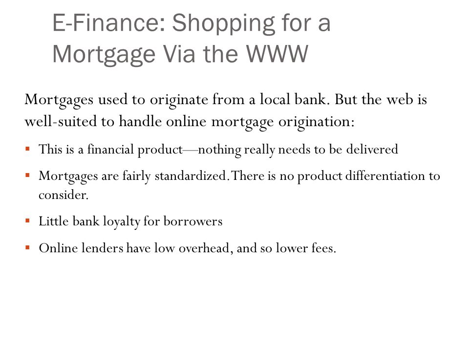 E-Finance: Shopping for a Mortgage Via the WWW Mortgages used to originate from a local bank.