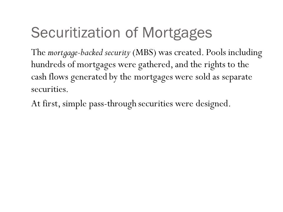 Securitization of Mortgages The mortgage-backed security (MBS) was created.