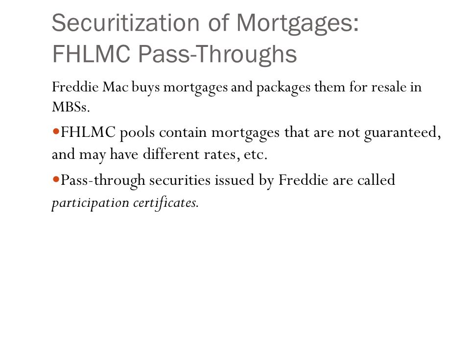 Securitization of Mortgages: FHLMC Pass-Throughs Freddie Mac buys mortgages and packages them for resale in MBSs.