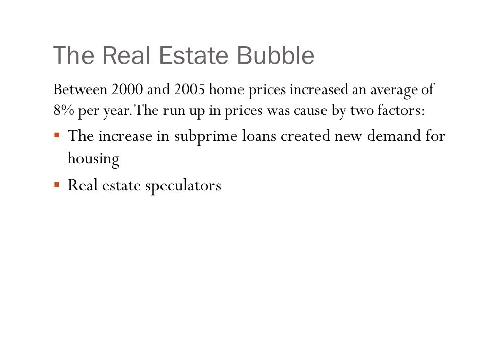 The Real Estate Bubble Between 2000 and 2005 home prices increased an average of 8% per year.
