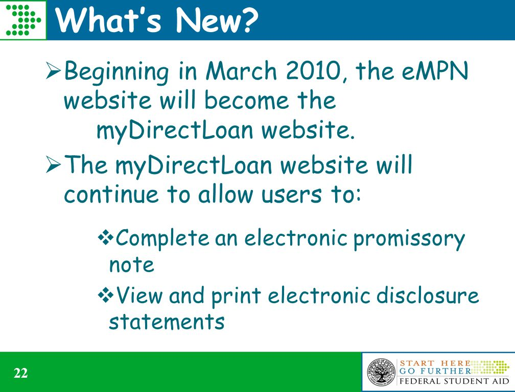 What's New. Beginning in March 2010, the eMPN website will become the myDirectLoan website.