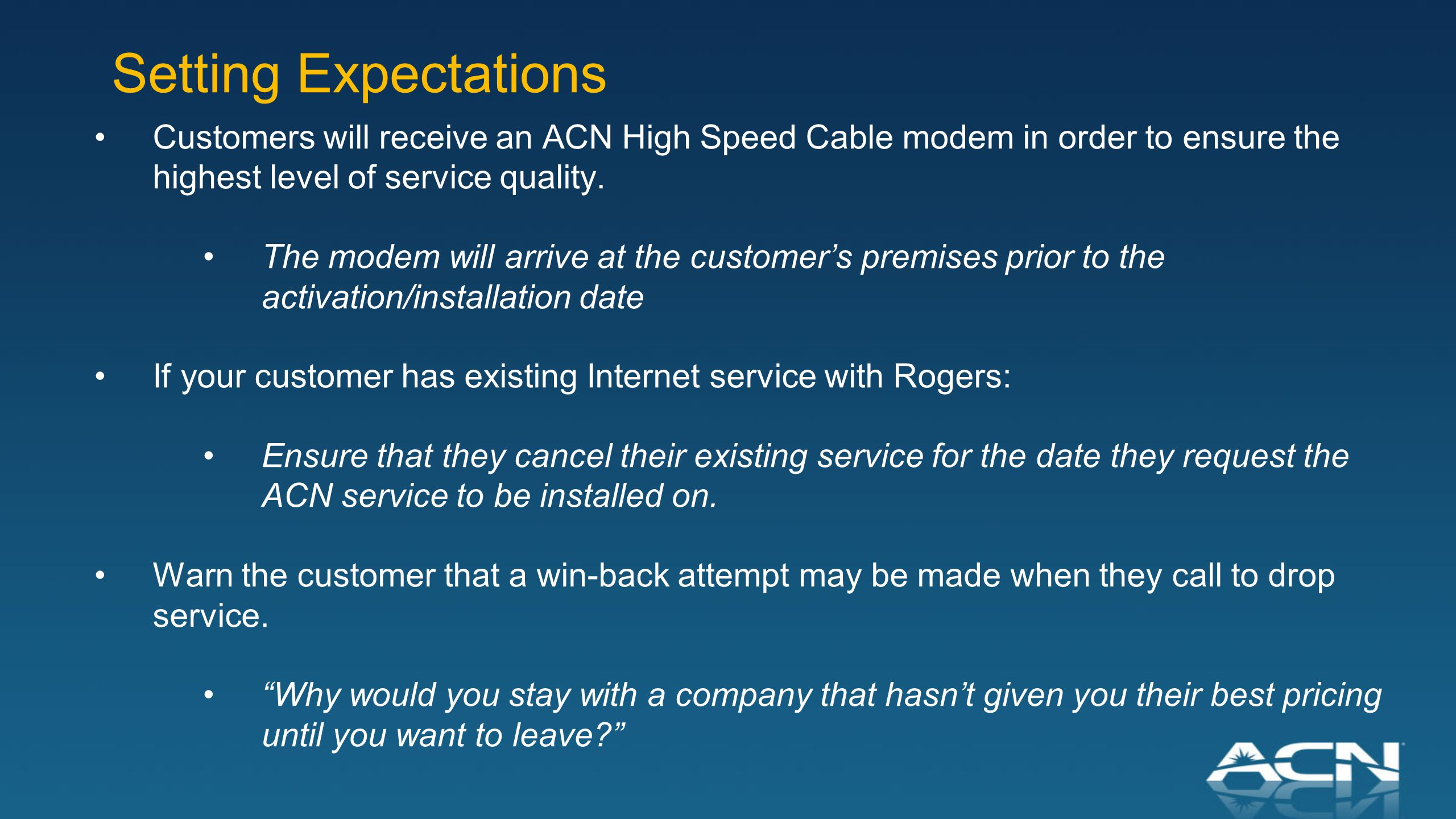 Customers will receive an ACN High Speed Cable modem in order to ensure the highest level of service quality.